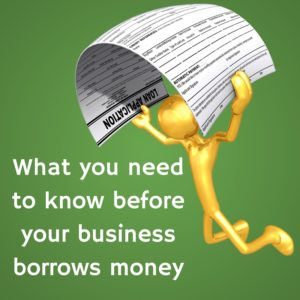 What you need to know before your business borrows money