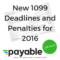 New 1099 Deadlines and Penalties for 2016