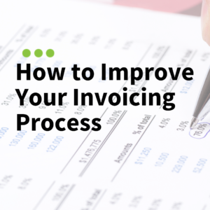 """How to Improve Your Invoicing Process"" Text Overlay on image of financial document"