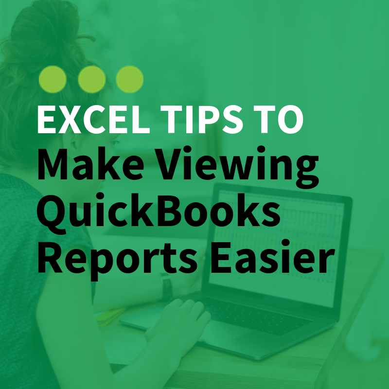 Excel Tips to Make Viewing QuickBooks Reports Easier